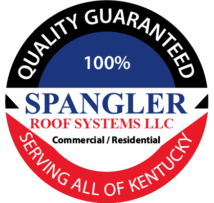 Quality Guaranteed 100% - Spangler Roof Systems, LLC - Serving All of Kentucky